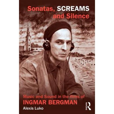 Sonatas, Screams, and Silence : Music and Sound in the Films of Ingmar Bergman - Scary Halloween Sounds And Screams