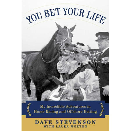 You Bet Your Life : My Incredible Adventures in Horse Racing and Offshore Betting