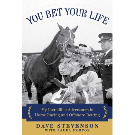 You Bet Your Life : My Incredible Adventures in Horse Racing and Offshore