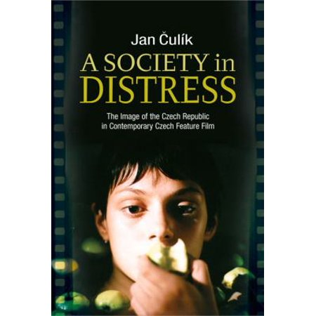 A Society in Distress: The Image of the Czech Republic in Contemporary Czech Feature Film