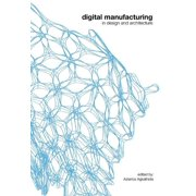 Digital Manufacturing : In Design and Architecture