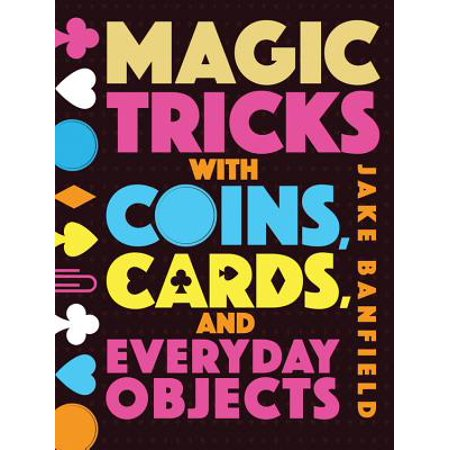 Magic Tricks with Coins, Cards and Everyday Objects - Magic Tricks With Coins