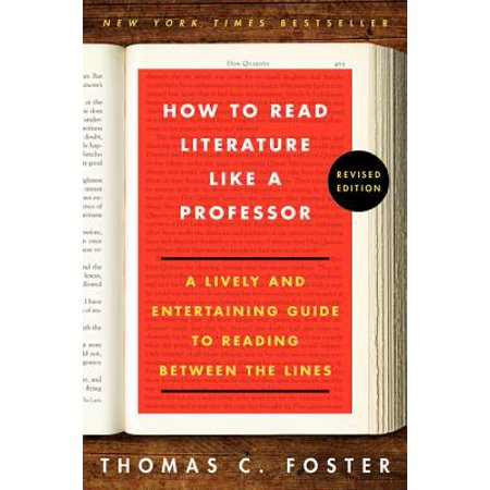 How to Read Literature Like a Professor Revised Edition : A Lively and Entertaining Guide to Reading Between the (Read Between The Lines School Of Rock)
