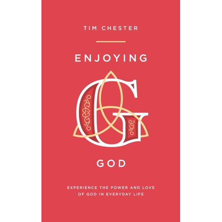 Enjoying God : Experience the Power and Love of God in Everyday