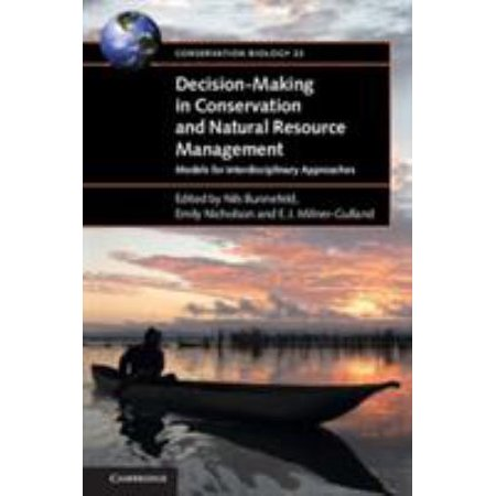 Decision Making In Conservation And Natural Resource Management  Models For Interdisciplinary Approaches