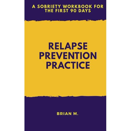 Relapse Prevention Practice: A Sobriety Workbook For The First 90 Days - eBook