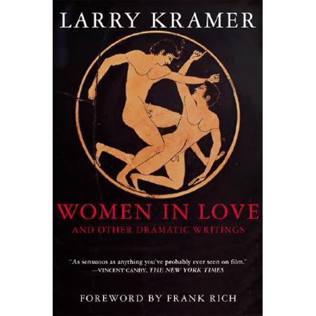 Women in Love and Other Dramatic Writings : Women in Love, Sissies' Scrapbook, a Minor Dark Age, Just Say No, the Farce in Just Saying No