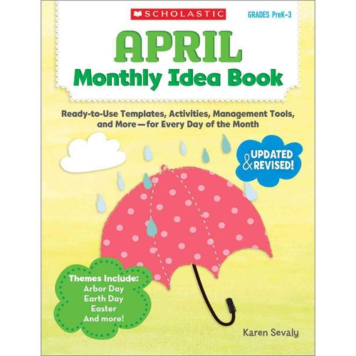 April Monthly Idea Book, Grades PreK-3: Ready-to-Use Templates, Activities, Management Tools, and More - For Every Day of the Month