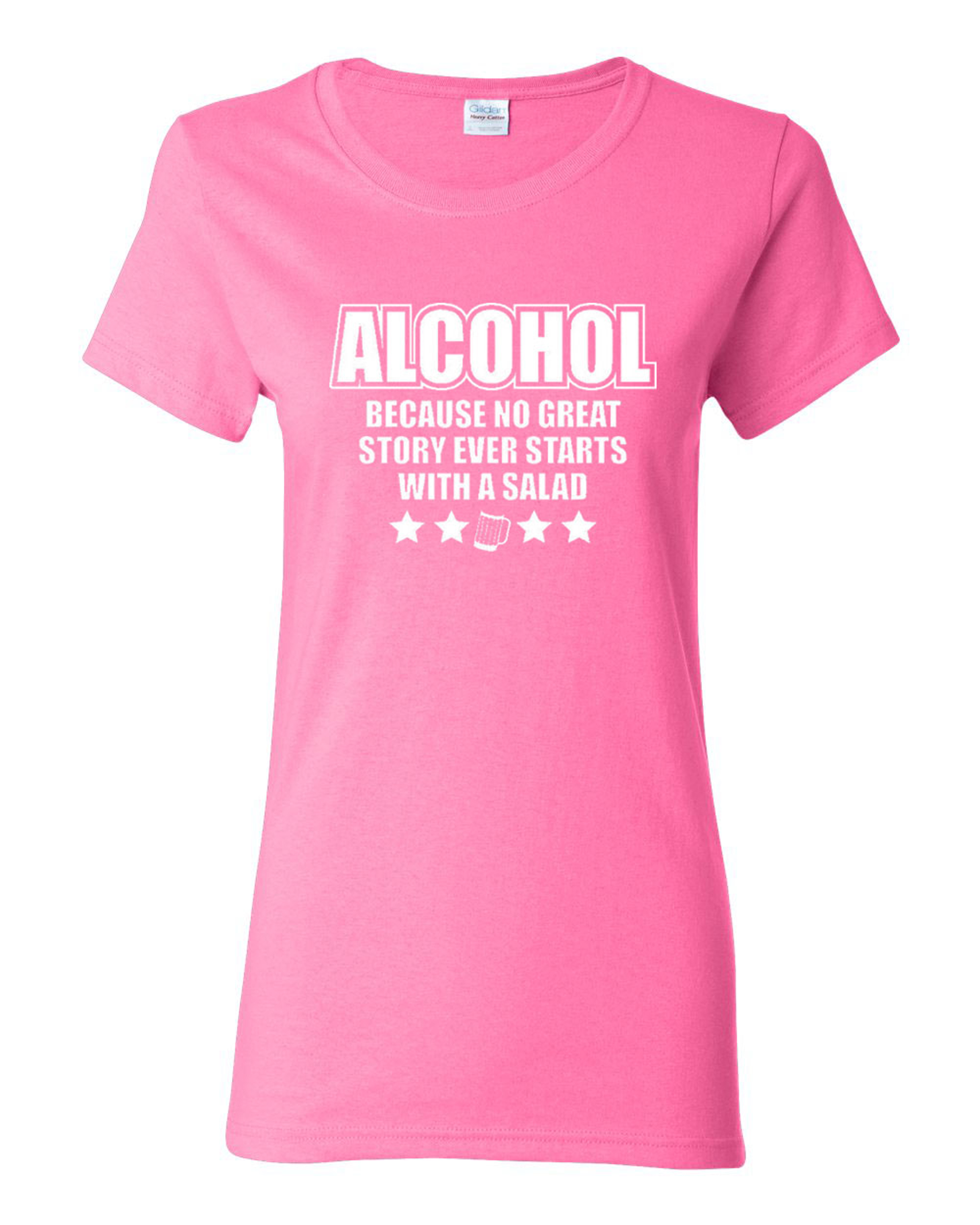 Ladies Alcohol Because No Great Story Ever Starts With A Salad T-Shirt Tee