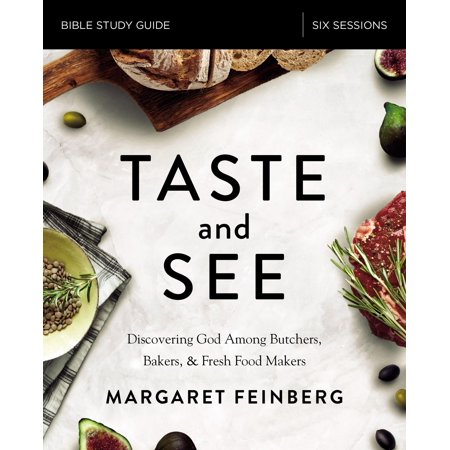 Taste and See Study Guide : Discovering God Among Butchers, Bakers, and Fresh Food