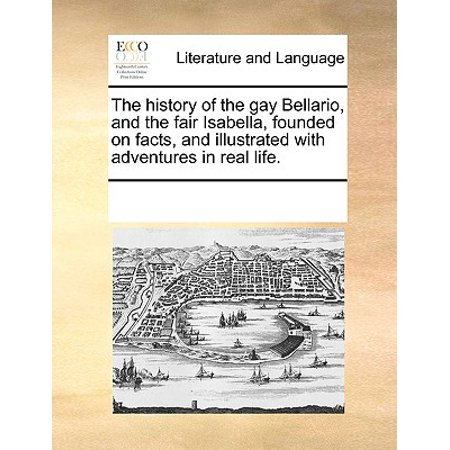 The History of the Gay Bellario, and the Fair Isabella, Founded on Facts, and Illustrated with Adventures in Real (Big Gay Sketch Show Facts Of Life)