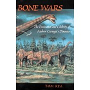 Bone Wars : The Excavation Of Andrew Carnegie's Dinosaur