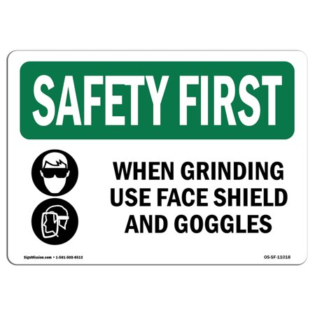 Grinding Face Shield - OSHA SAFETY FIRST Sign - When Grinding Use Face Shield With Symbol | Choose from: Aluminum, Rigid Plastic or Vinyl Label Decal | Protect Your Business, Work Site, Warehouse |  Made in the USA
