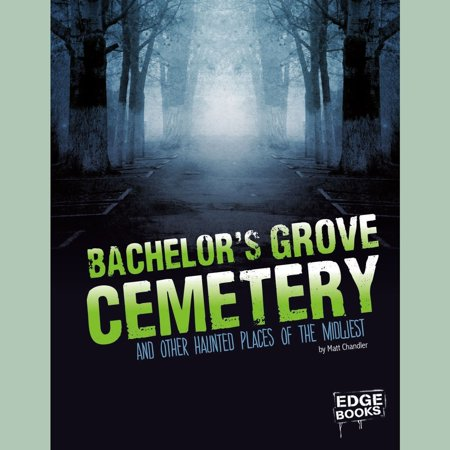 Bachelor's Grove Cemetery and Other Haunted Places of the Midwest - (Best Places In Midwest)