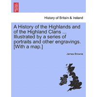 A History of the Highlands and of the Highland Clans ... Illustrated by a Series of Portraits and Other Engravings. [With a Map.] Vol. III. New Edition
