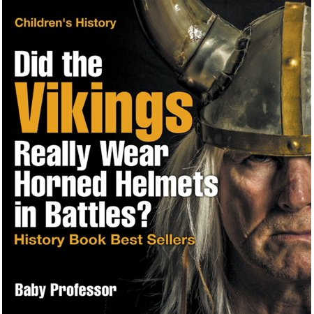 Did the Vikings Really Wear Horned Helmets in Battles? History Book Best Sellers | Children's History -