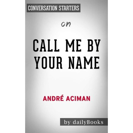 Call Me by Your Name: A Novel by André Aciman | Conversation Starters -