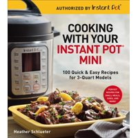 Cooking with Your Instant Pot(r) Mini: 100 Quick & Easy Recipes for 3-Quart Models (Paperback)