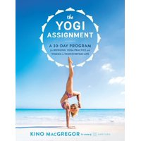 The Yogi Assignment : A 30-Day Program for Bringing Yoga Practice and Wisdom to Your Everyday Life