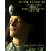 Loose Change: Anecdotes from a Circumstantial Soldier - eBook
