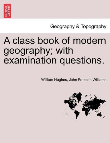 A Class Book of Modern Geography; With Examination Questions. by