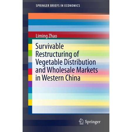 Survivable Restructuring of Vegetable Distribution and Wholesale Markets in Western China - eBook