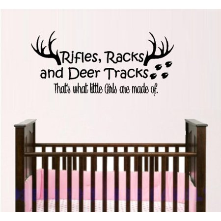 Decal ~ RIFLES RACKS, AND DEER TRACKS, THAT'S WHAT LITTLE GIRLS ARE MADE OF #11 ~ WALL DECAL 13