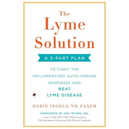 The Lyme Solution : A 5-Part Plan to Fight the Inflammatory Auto-Immune Response and Beat Lyme