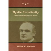 Mystic Christianity : The Inner Teachings of the Master