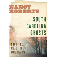 South Carolina Ghosts : From the Coast to the Mountains