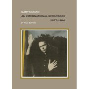 Gary Numan, an International Scrapbook : 1977-1984