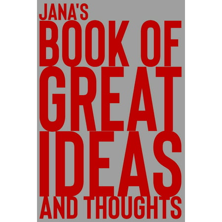 Book of Great Ideas and Thoughts: Jana's Book of Great Ideas and Thoughts: 150 Page Dotted Grid and individually numbered page Notebook with Colour Softcover design. Book format: 6 x 9 in (Paperback) ()