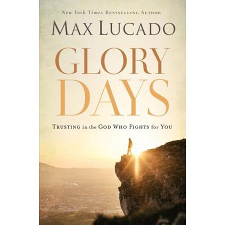 Glory Days : Trusting the God Who Fights for You (All Glory Be To God On High)