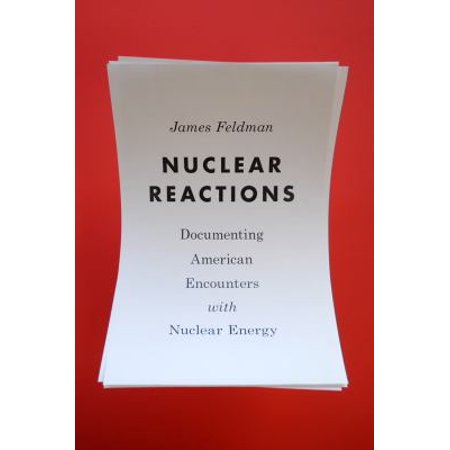 Nuclear Reactions  Documenting American Encounters With Nuclear Energy