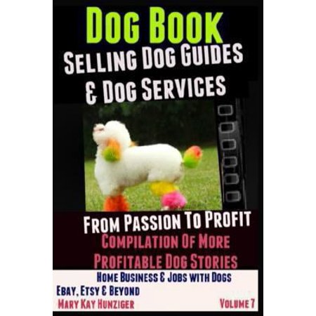 Dog Books  Selling Dog Guides   Dog Services  Home Business   Jobs With Dogs   Ebay  Etsy   Beyond