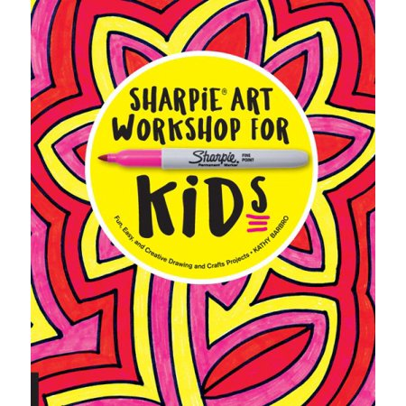 Sharpie Art Workshop for Kids : Fun, Easy, and Creative Drawing and Crafts Projects