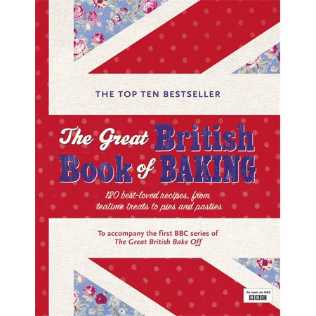 The Great British Book of Baking : 120 Best-Loved Recipes From Teatime Treats to Pies and Pasties