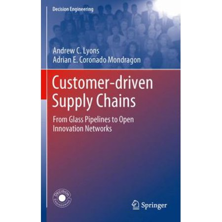 Customer Driven Supply Chains  From Glass Pipelines To Open Innovation Networks