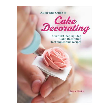 All-In-One Guide to Cake Decorating: Over 100 Step-By-Step Cake Decorating Techniques and (Best Plum Upside Down Cake Recipe)