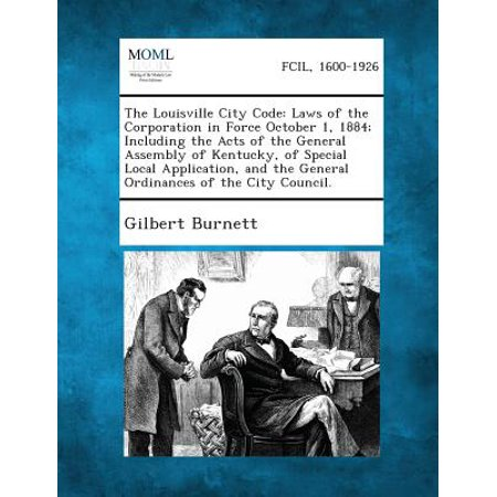 The Louisville City Code : Laws of the Corporation in Force October 1, 1884; Including the Acts of the General Assembly of Kentucky, of Special L (Party City Louisville Kentucky)