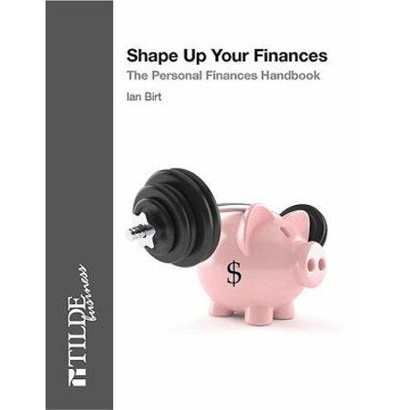 Shape Up Your Finances: The Personal Finances Handbook