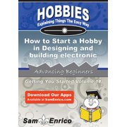 How to Start a Hobby in Designing and building electronic circuits - eBook