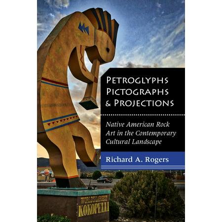 Native American Rock Art - Petroglyphs, Pictographs, and Projections : Native American Rock Art in the Contemporary Cultural Landscape