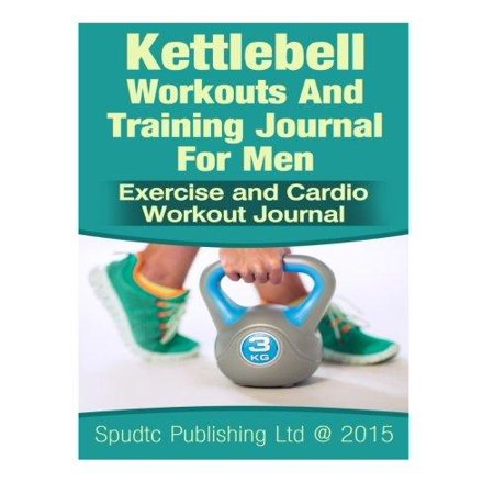 Kettlebell Workouts and Training Journal for Men : Exercise and Cardio Workout