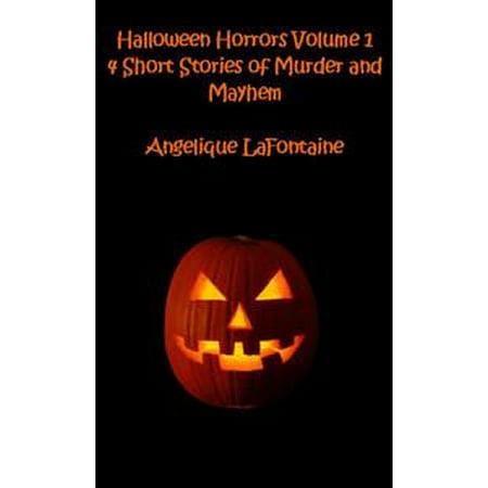 Halloween Horrors Volume 1: 4 Short Stories Of Murder And Mayhem - - Halloween History Short Version