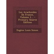 Les Arachnides de France, Volume 1... - Primary Source Edition