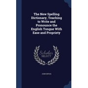 The New Spelling Dictionary, Teaching to Write and Pronounce the English Tongue with Ease and Propriety