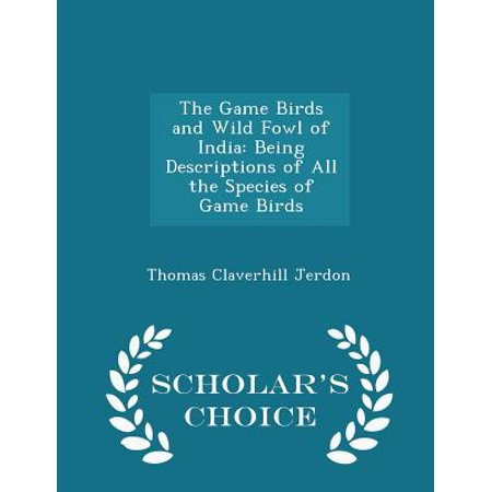 The Game Birds and Wild Fowl of India: Being Descriptions of All the Species of Game Birds - Scholar's Choice Edition - Game Choice