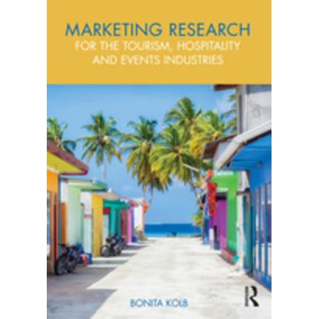 Marketing Research for the Tourism, Hospitality and Events Industries -