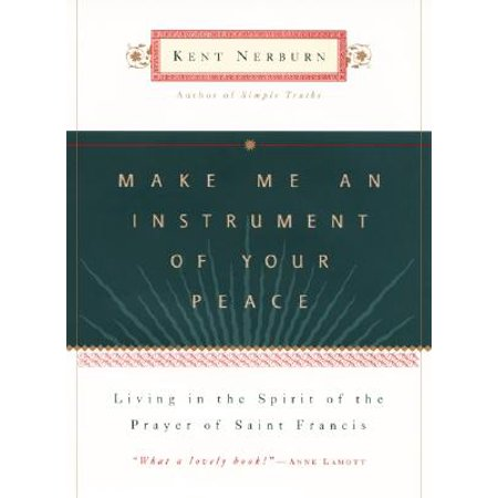 Make Me an Instrument of Your Peace : Living in the Spirit of the Prayer of St.